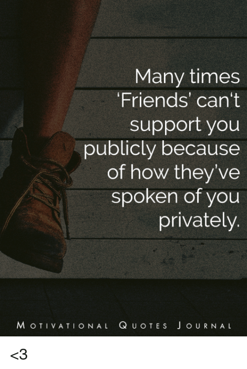 Support Quotes For Friends Many Times 'Friends' Can't Support You Publicly Because of How  Support Quotes For Friends