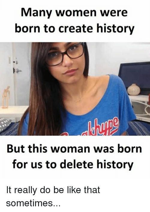 Be Like, Reddit, and History: Many women were  born to create history  But this woman was born  for us to delete history