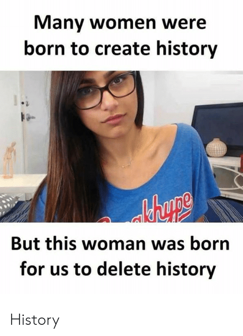 Reddit, History, and Women: Many women were  born to create history  But this woman was born  for us to delete history History