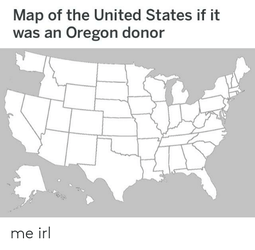 Map of the United States if It Was an Oregon Donor Me Irl ...