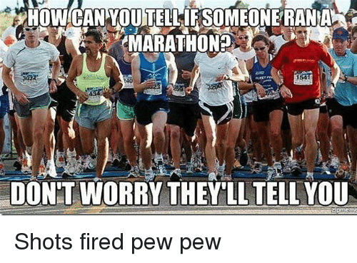 Gym, Marathon, and You: MARATHON?  DONT WORRY THEY'LL TELL YOU Shots fired pew pew