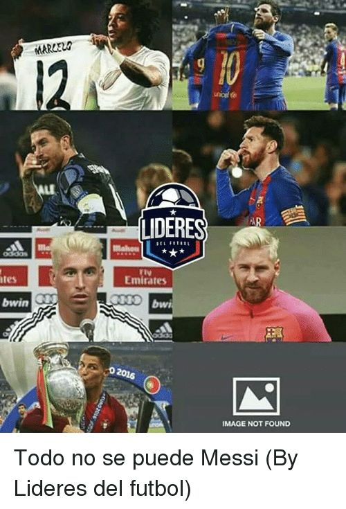 Emirates, Image, and Messi: MARCELO4  LI  LIDERES  rtV  Emirates  tes  02016  IMAGE NOT FOUND Todo no se puede Messi (By Lideres del futbol)