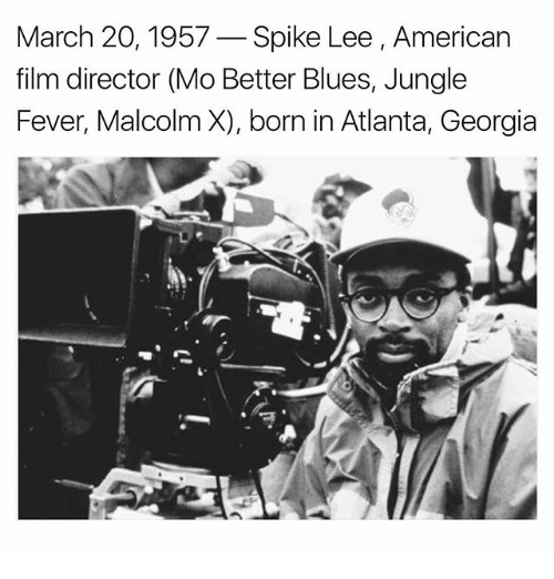 Memes, 🤖, and Fever: March 20, 1957  Spike Lee, American  film director (Mo Better Blues, Jungle  Fever, Malcolm X), born in Atlanta, Georgia