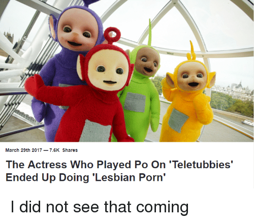 March 29th 2017-76k Shares the Actress Who Played Po on 'Teletubbies