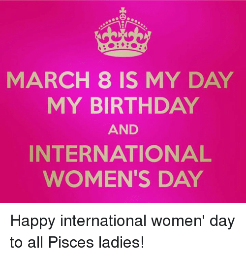 Birthday International Womens Day And Happy MARCH 8 IS MY DAY BIRTHDAY