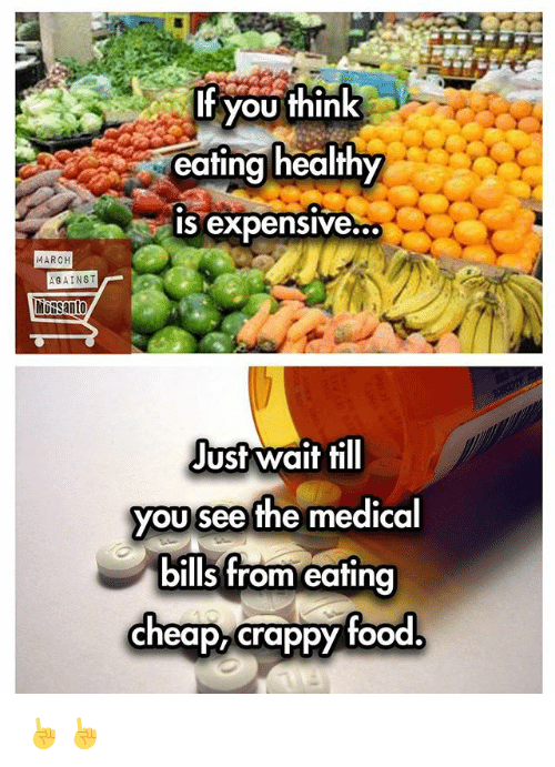 Food, Memes, and Bills: MARCH  AGAINST  Santo  If you think  eating healthy  IS expensive...  Just wait till  you see the medical  bills from eating  cheap, crappy food ☝☝