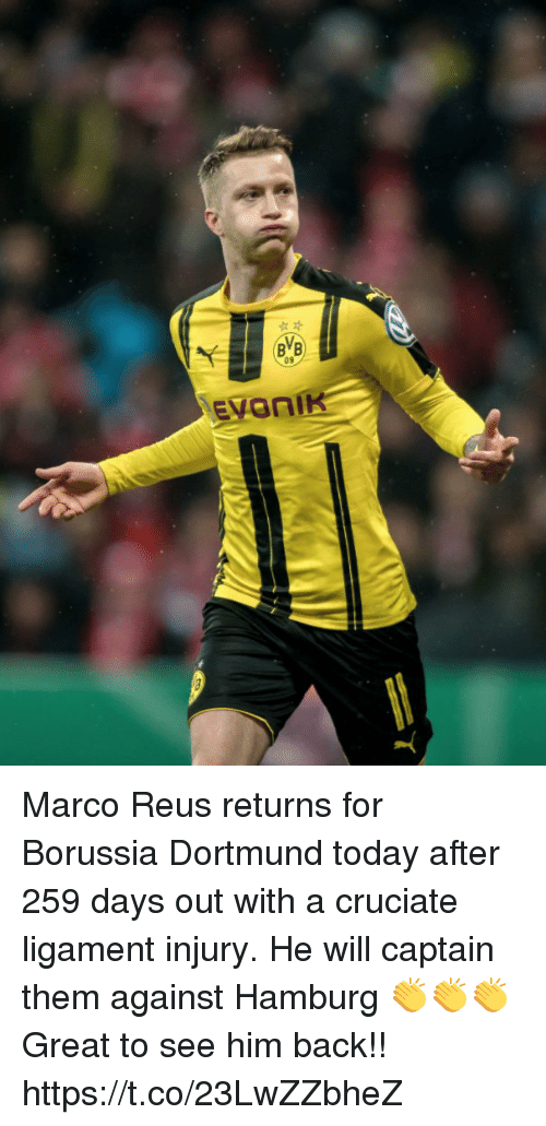 Soccer, Today, and Back: Marco Reus returns for Borussia Dortmund today after 259 days out with a cruciate ligament injury.  He will captain them against Hamburg 👏👏👏  Great to see him back!! https://t.co/23LwZZbheZ