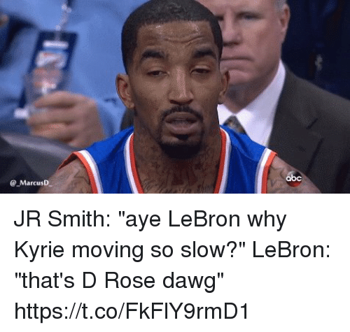 "J.R. Smith, Memes, and Lebron: @ MarcusD JR Smith: ""aye LeBron why Kyrie moving so slow?""  LeBron: ""that's D Rose dawg"" https://t.co/FkFlY9rmD1"