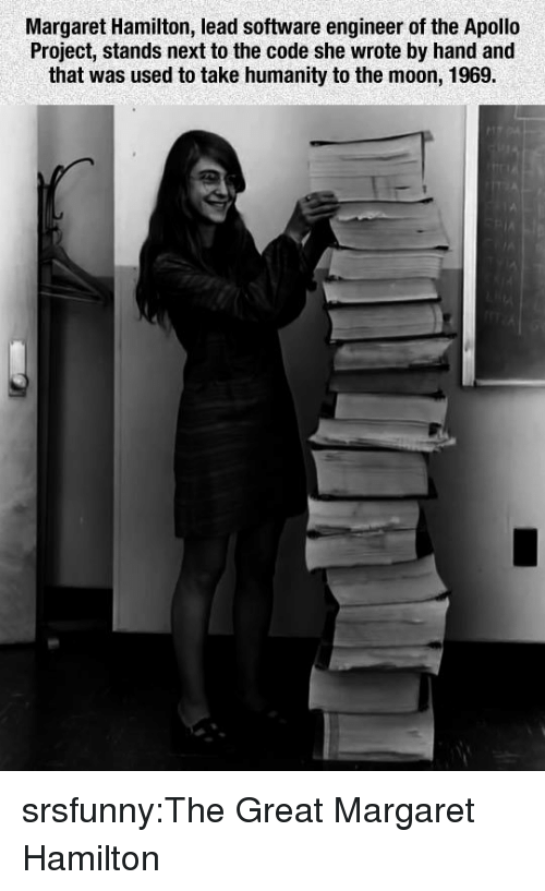 Tumblr, Apollo, and Blog: Margaret Hamilton, lead software engineer of the Apollo  Project, stands next to the code she wrote by hand and  that was used to take humanity to the moon, 1969. srsfunny:The Great Margaret Hamilton