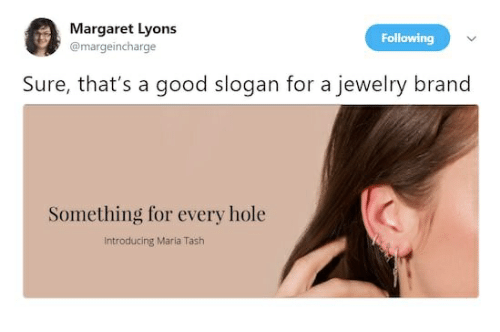 Good, Jewelry, and Brand: Margaret Lyons  @margeincharge  Following  Sure, that's a good slogan for a jewelry brand  Something for every hole  Introducing Maria Tash