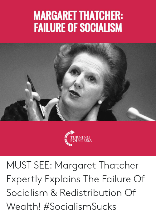 Memes, Socialism, and Failure: MARGARET THATCHER  FAILURE OF SOCIALISM  TURNING  POINT USA MUST SEE:  Margaret Thatcher Expertly Explains The Failure Of Socialism & Redistribution Of Wealth! #SocialismSucks