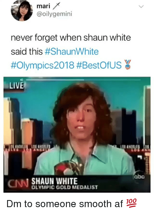 Abc, Af, and cnn.com: mari  @oilygemini  never forget when shaun white  said this #ShaunWhite  #Olympics2018 #BestOfUS  LIVE  abc  CNN SHAUN WHITE  OLYMPIC GOLD MEDAUST Dm to someone smooth af 💯