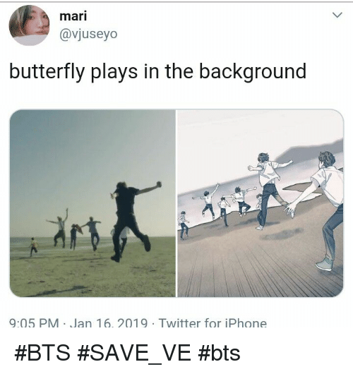 Iphone, Twitter, and Butterfly: mari  @vjuseyo  butterfly plays in the background  9:05 PM Jan 16. 2019 Twitter for iPhone #BTS #SAVE_VE #bts