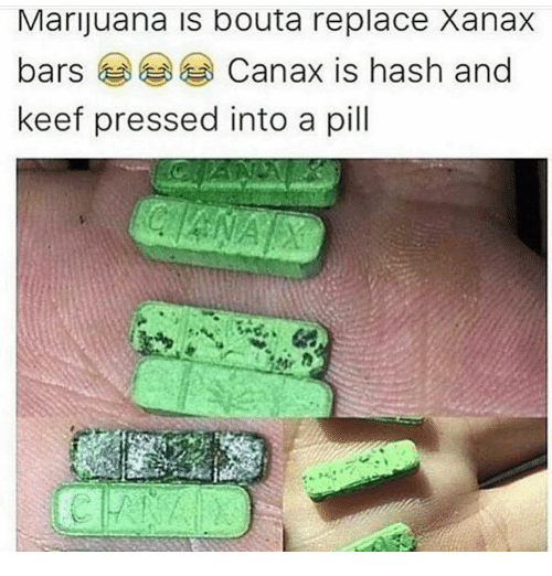 Marijuana Is Bouta Replace Xanax Bars Ee G Keef Pressed Into A Pill