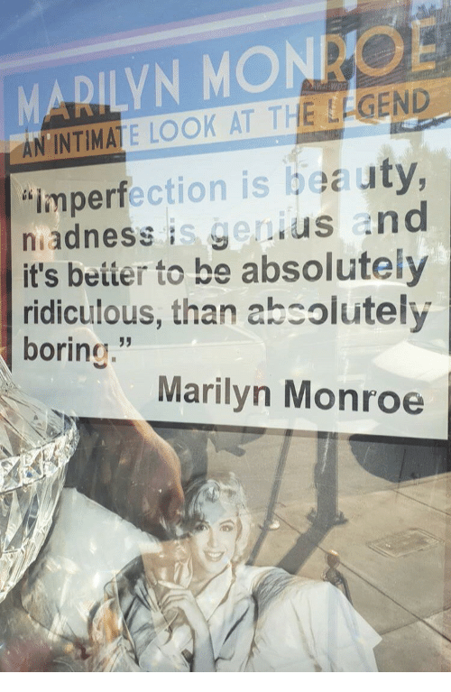 "Genius, Marilyn Monroe, and Legend: MARILYN MONRO  AN'INTIMATE LOOK AT THE LEGEND  ""imperfection is beauty  niadness is genius and  it's beiter to be absolutely  ridiculous, than absolutely  boring""  Marilyn Monroe  sg"