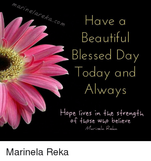 Marineareka Com Have A Beautiful Blessed Day Today And Always Hope