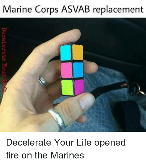 Marines, Military, and Corp: Marine Corps ASVAB replacement  Decelerate Your Decelerate Your Life opened fire on the Marines