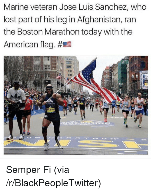 Blackpeopletwitter, Lost, and Afghanistan: Marine veteran Jose Luis Sanchez, who  lost part of his leg in Afghanistan, ran  the Boston Marathon today with the  American flag. #  864 <p>Semper Fi (via /r/BlackPeopleTwitter)</p>