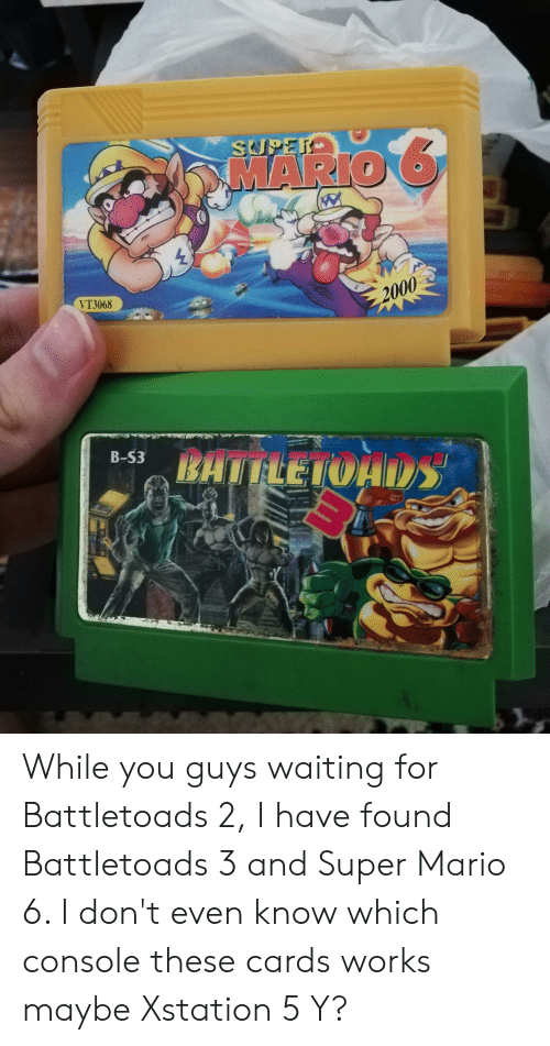 Super Mario, Mario, and Waiting...: MARIO  20  VT3068 While you guys waiting for Battletoads 2, I have found Battletoads 3 and Super Mario 6. I don't even know which console these cards works maybe Xstation 5 Y?