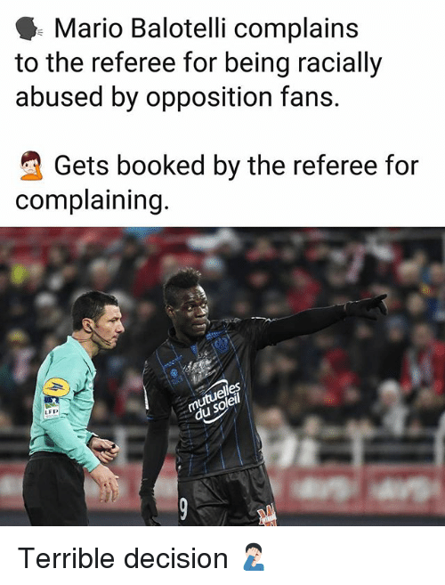 Memes, Mario, and Balotelli: Mario Balotelli complains  to the referee for being racially  abused by opposition fans.  Gets booked by the referee for  complaining  el  LFD Terrible decision 🤦🏻‍♂️