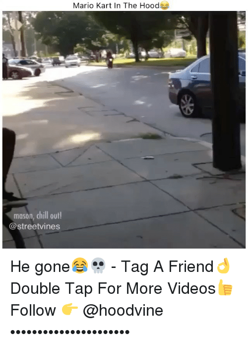 Chill, Mario Kart, and Memes: Mario Kart In The Hood  mason, chill out!  @streetvines He gone😂💀 - Tag A Friend👌 Double Tap For More Videos👍 Follow 👉 @hoodvine ••••••••••••••••••••••