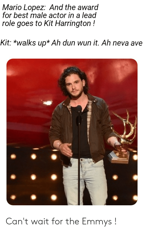 Mario, Best, and Mario Lopez: Mario Lopez: And the award  for best male actor in a lead  role goes to Kit Harrington!  Kit: *walks up* Ah dun wun it. Ah neva ave Can't wait for the Emmys !