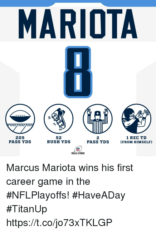 Memes, Game, and Rush: MARIOTA  in  205  PASS YDS  52  RUSH YDS  2  PASS TDS  1 REC TD  (FROM HIMSELF)  WILD CARD Marcus Mariota wins his first career game in the #NFLPlayoffs! #HaveADay #TitanUp https://t.co/jo73xTKLGP