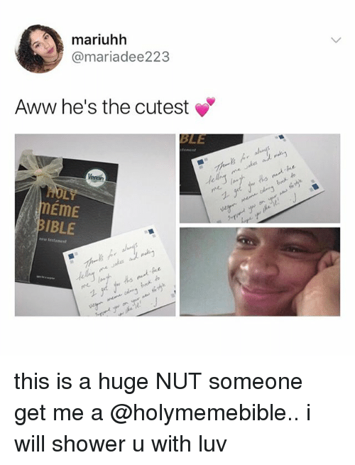 Aww, Shower, and Bible: mariuhh  @mariadee223  Aww he's the cutest  BLE  EME  BIBLE  ne testamest this is a huge NUT someone get me a @holymemebible.. i will shower u with luv