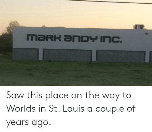 Saw, St Louis, and This: MaRK aNDY INc. Saw this place on the way to Worlds in St. Louis a couple of years ago.