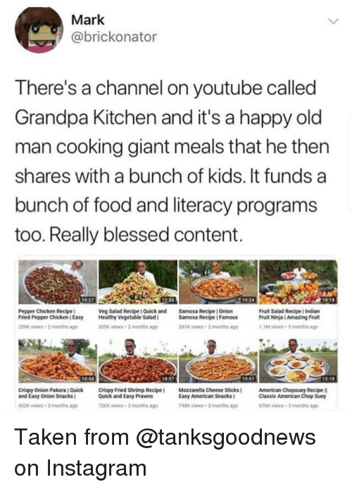 Mark theres a channel on youtube called grandpa kitchen and its a blessed food and instagram mark brickonator theres a channel on youtube called forumfinder Choice Image