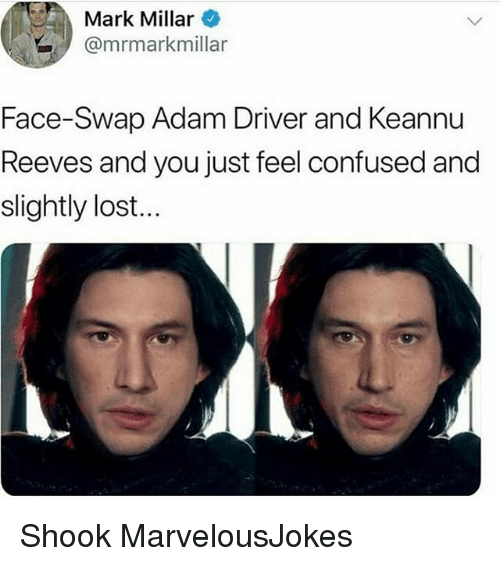 Adam Driver, Confused, and Memes: Mark Millar  @mrmarkmillar  Face-Swap Adam Driver and Keannu  Reeves and you just feel confused and  slightly lost... Shook MarvelousJokes