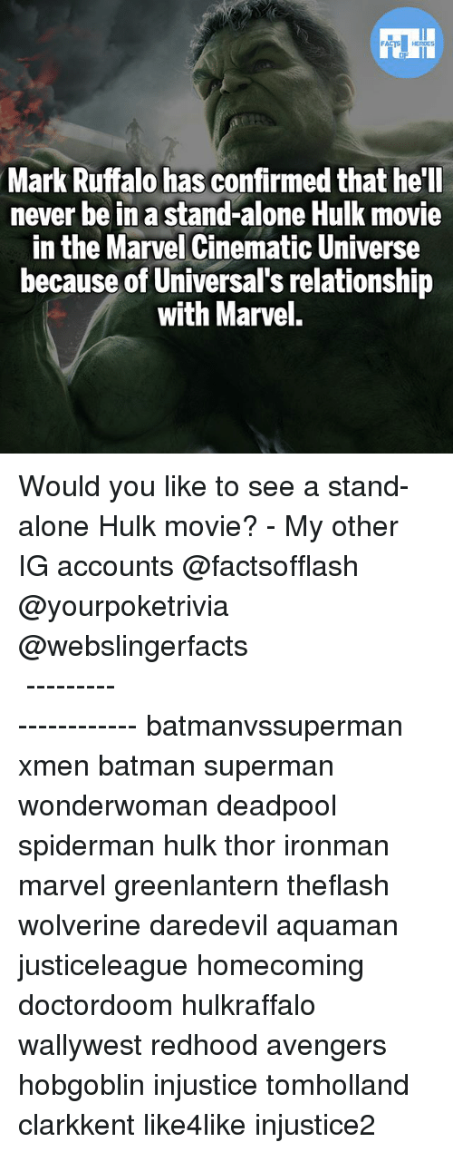 Being Alone, Batman, and Memes: Mark Ruffalo has confirmed that he'll  never be in a stand-alone Hulk movie  in the Marvel Cinematic Universe  because of Universal's relationship  with Marvel. Would you like to see a stand-alone Hulk movie? - My other IG accounts @factsofflash @yourpoketrivia @webslingerfacts ⠀⠀⠀⠀⠀⠀⠀⠀⠀⠀⠀⠀⠀⠀⠀⠀⠀⠀⠀⠀⠀⠀⠀⠀⠀⠀⠀⠀⠀⠀⠀⠀⠀⠀⠀⠀ ⠀⠀--------------------- batmanvssuperman xmen batman superman wonderwoman deadpool spiderman hulk thor ironman marvel greenlantern theflash wolverine daredevil aquaman justiceleague homecoming doctordoom hulkraffalo wallywest redhood avengers hobgoblin injustice tomholland clarkkent like4like injustice2