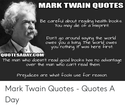 MARK TWAIN QUOTES Be Careful About Reading Health Books You ...
