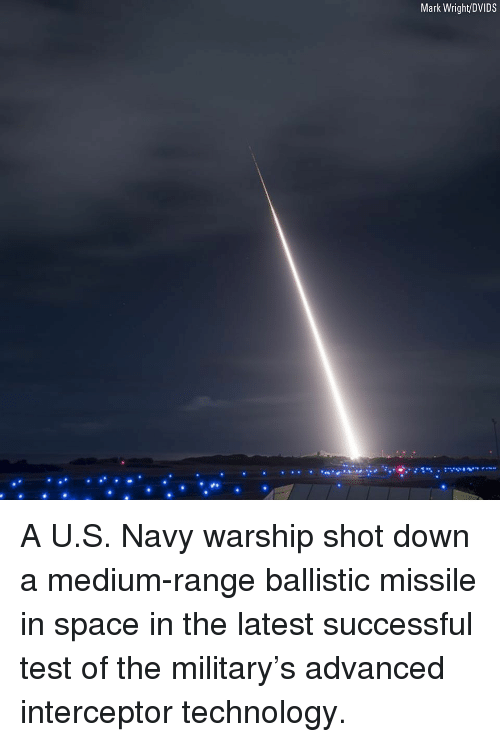 Memes, Navy, and Space: Mark Wright/DVIDS A U.S. Navy warship shot down a medium-range ballistic missile in space in the latest successful test of the military's advanced interceptor technology.