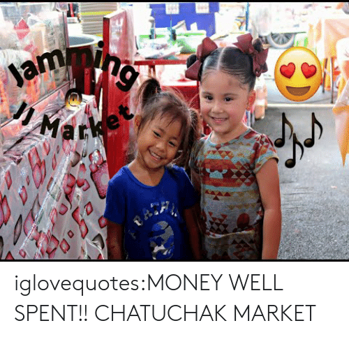 Money, Tumblr, and Blog: Marke iglovequotes:MONEY WELL SPENT!! CHATUCHAK MARKET