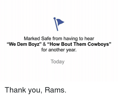 "Dallas Cowboys, Nfl, and We Dem Boyz: Marked Safe from having to hear  ""We Dem Boyz"" & ""How Bout Them Cowboys'""  for another year.  Today Thank you, Rams."