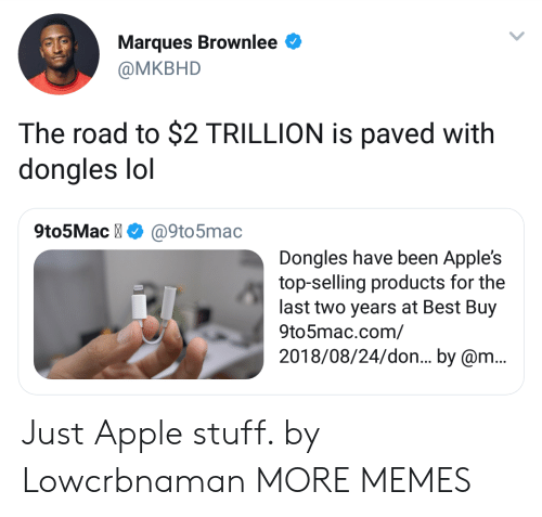 Apple, Best Buy, and Dank: Marques Brownlee  @MKBHD  The road to $2 TRILLION is paved with  dongles lol  9to5Mac@9to5mac  Dongles have been Apple's  top-selling products for the  last two years at Best Buy  9to5mac.com/  2018/08/24/don... by @m.. Just Apple stuff. by Lowcrbnaman MORE MEMES