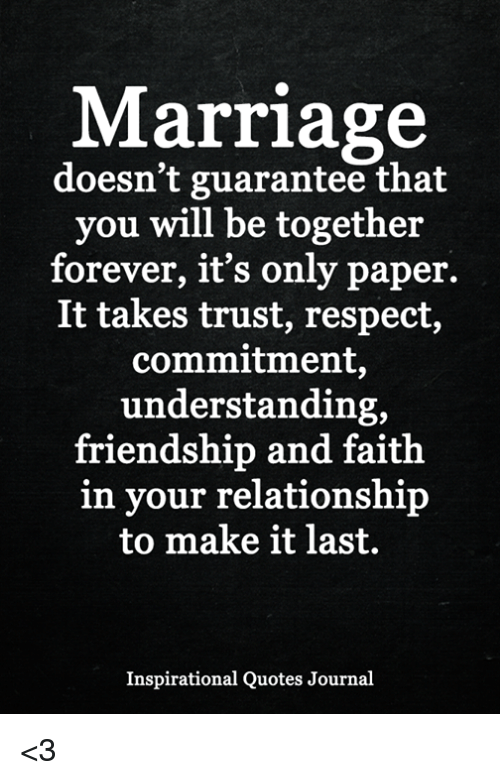 Marriage Doesnt Guarantee That You Will Be Together Forever Its