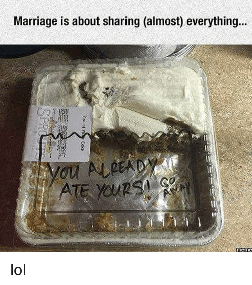 Lol, Marriage, and Memes: Marriage is about sharing (almost) everything. lol