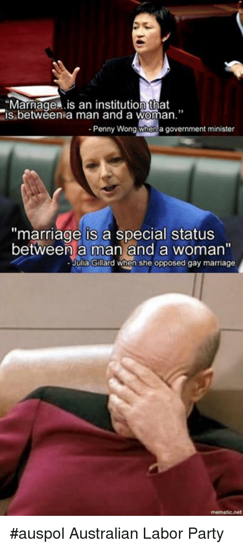"""Memes, 🤖, and Net: Marriage .is an institution that  is between a man and a woman.""""  Penny Wong When a government minister  """"marriage is a Special status  between a man and a woman""""  Julia Gillard when she opposed gay marriage  mematic net #auspol Australian Labor Party"""