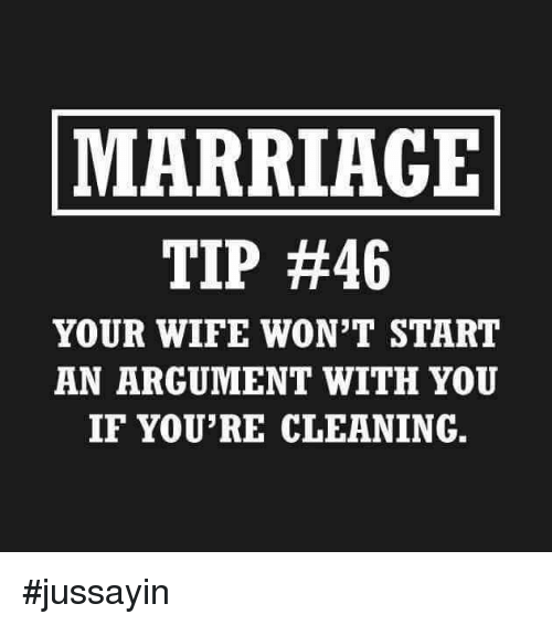 Dank, Marriage, and Wife: MARRIAGE  TIP #46  YOUR WIFE WON'T START  AN ARGUMENT WITH YOU  IF YOU'RE CLEANING. #jussayin
