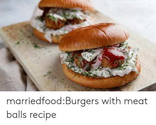 Tumblr, Blog, and Com: marriedfood:Burgers with meat balls recipe