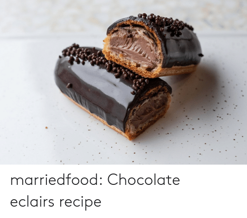 Tumblr, Blog, and Chocolate: marriedfood: Chocolate eclairs recipe