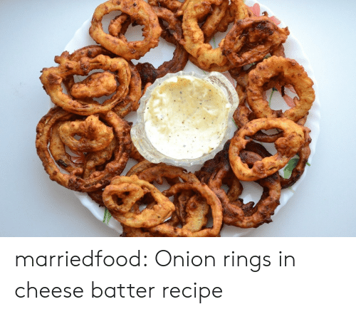 Tumblr, Blog, and Onion: marriedfood: Onion rings in cheese batter recipe