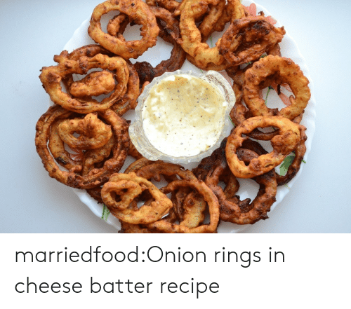 Tumblr, Blog, and Onion: marriedfood:Onion rings in cheese batter recipe