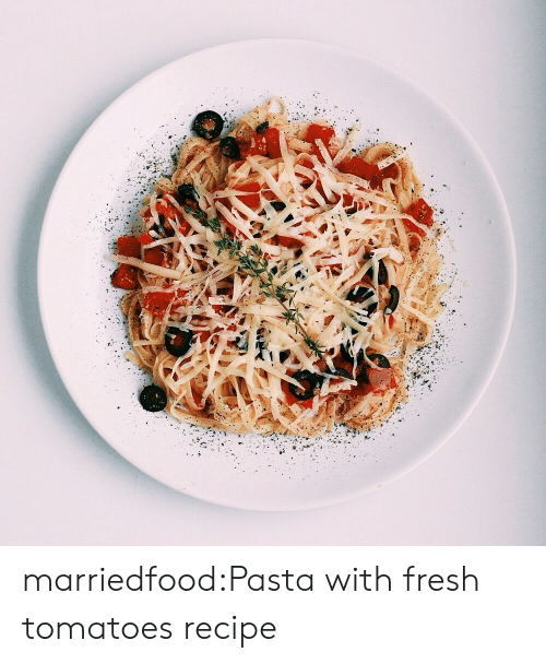 Fresh, Tumblr, and Blog: marriedfood:Pasta with fresh tomatoesrecipe