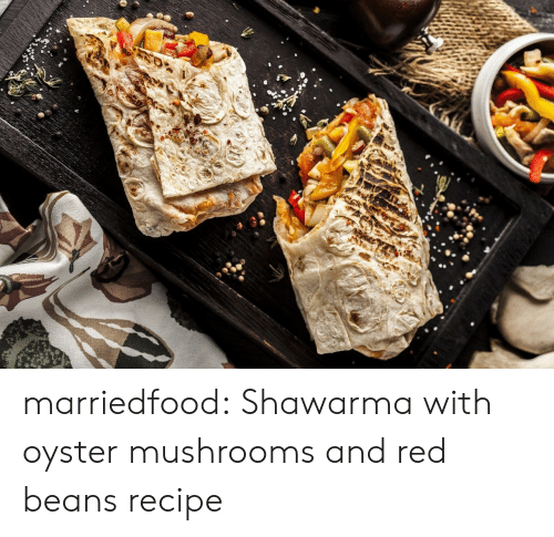 Tumblr, Blog, and Red: marriedfood: Shawarma with oyster mushrooms and red beans recipe