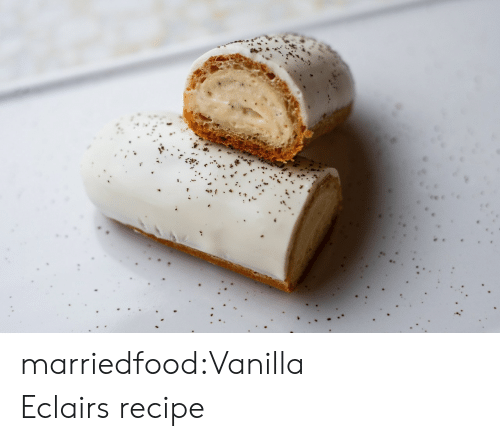 Tumblr, Blog, and Com: marriedfood:Vanilla Eclairs recipe