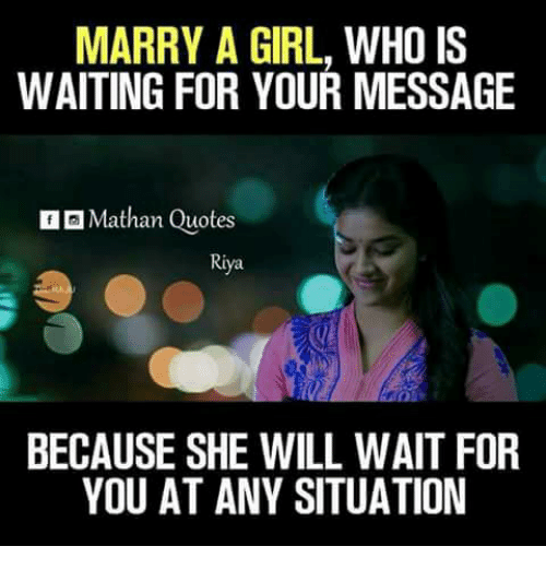 Marry A Girl Who Is Waiting For Your Message Mathan Quotes Because