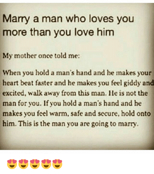 Marry a Man Who Loves You More Than You Love Him My Mother Once Told